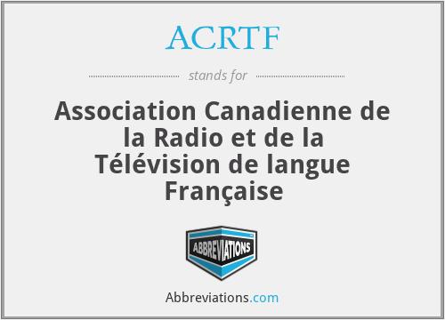 ACRTF - Association Canadienne de la Radio et de la Télévision de langue Française