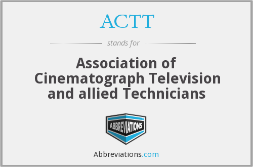 ACTT - Association of Cinematograph Television and allied Technicians