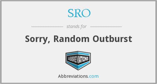 SRO - Sorry, Random Outburst