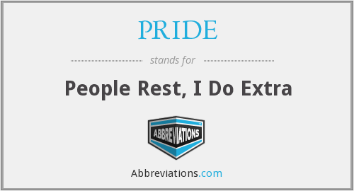 PRIDE - People Rest, I Do Extra