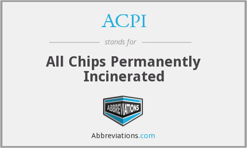 ACPI - All Chips Permanently Incinerated