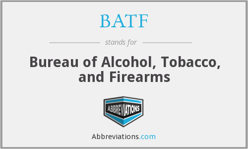 BATF - Bureau of Alcohol, Tobacco, and Firearms