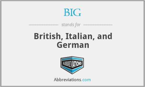 BIG - British, Italian, and German