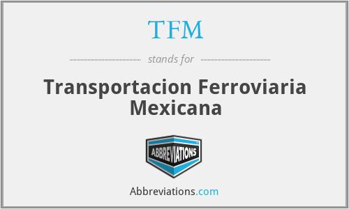 TFM - Transportacion Ferroviaria Mexicana