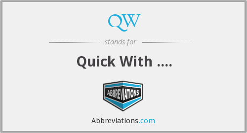 QW - Quick With ....
