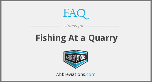FAQ - Fishing At a Quarry