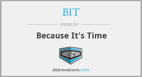 BIT - Because It's Time