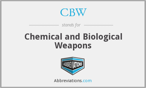 CBW - Chemical and Biological Weapons