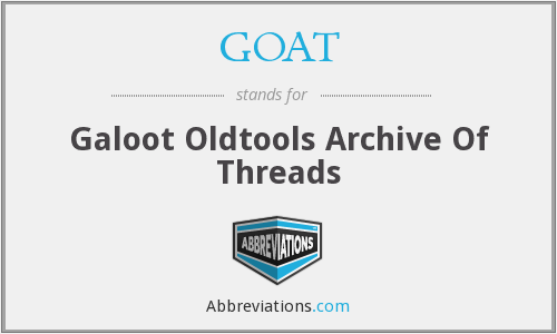 GOAT - Galoot Oldtools Archive Of Threads