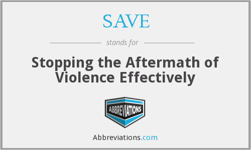 SAVE - Stopping the Aftermath of Violence Effectively