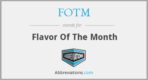 What does FOTM stand for?
