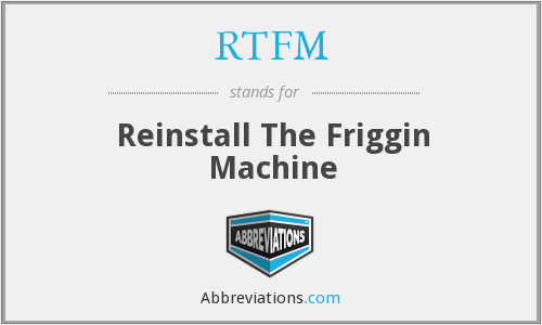 RTFM - Reinstall The Friggin Machine