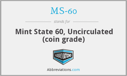 MS-60 - Mint State 60, Uncirculated (coin grade)