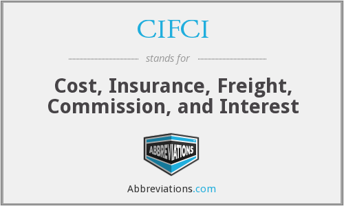 CIFCI - Cost, Insurance, Freight, Commission, and Interest
