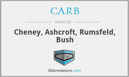 CARB - Cheney, Ashcroft, Rumsfeld, Bush
