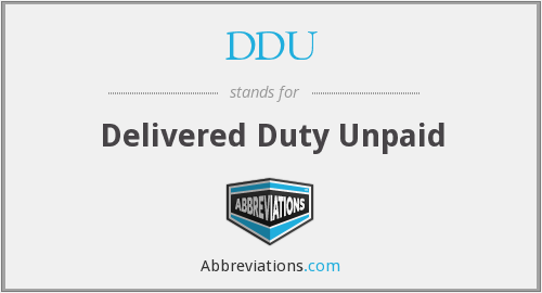 DDU - Delivered Duty Unpaid