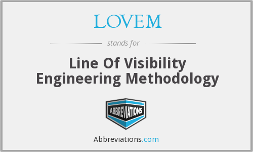 LOVEM - Line Of Visibility Engineering Methodology