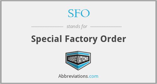 SFO - Special Factory Order