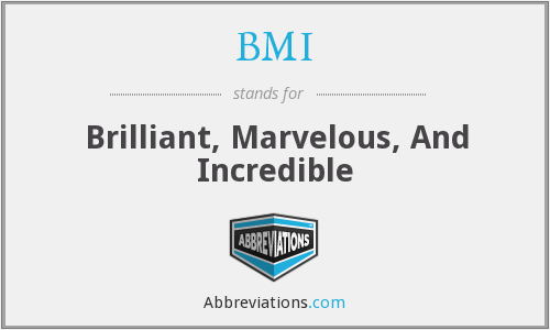 BMI - Brilliant, Marvelous, And Incredible