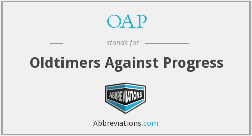 OAP - Oldtimers Against Progress