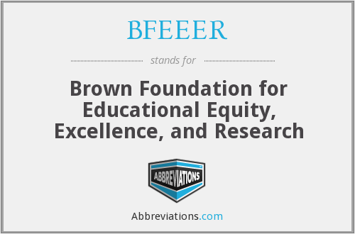 BFEEER - Brown Foundation for Educational Equity, Excellence, and Research