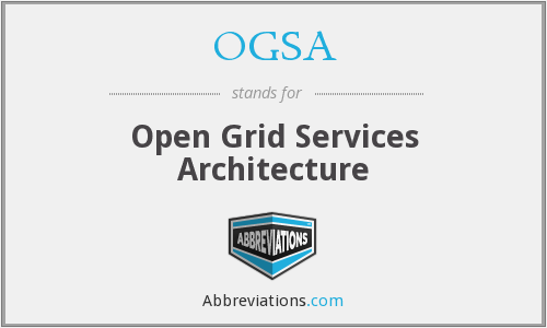 OGSA - Open Grid Services Architecture