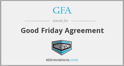 GFA - Good Friday Agreement