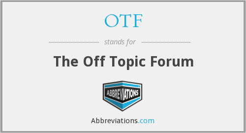 OTF - The Off Topic Forum