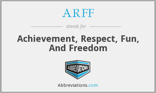 ARFF - Achievement, Respect, Fun, And Freedom