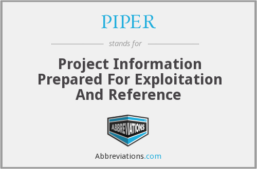 PIPER - Project Information Prepared For Exploitation And Reference