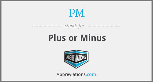 PM - Plus or Minus