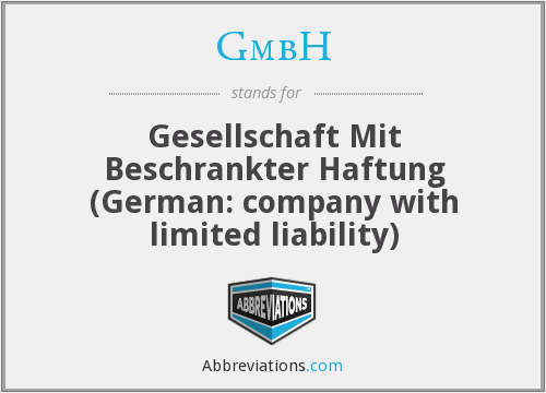 GmbH - Gesellschaft Mit Beschrankter Haftung (German: company with limited liability)