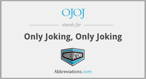 OJOJ - Only Joking, Only Joking