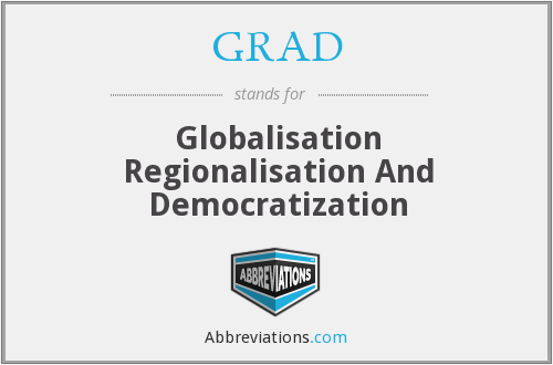 GRAD - Globalisation Regionalisation And Democratization