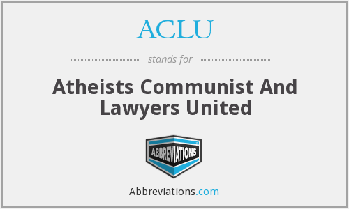 ACLU - Atheists Communist And Lawyers United