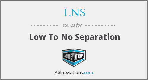 LNS - Low To No Separation