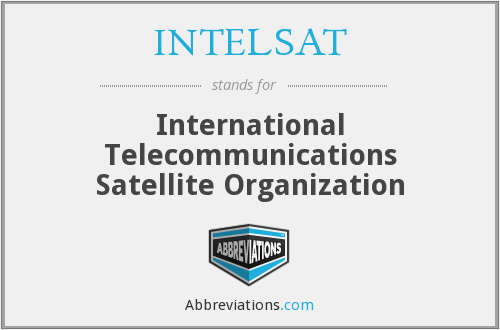 INTELSAT - International Telecommunications Satellite Organization