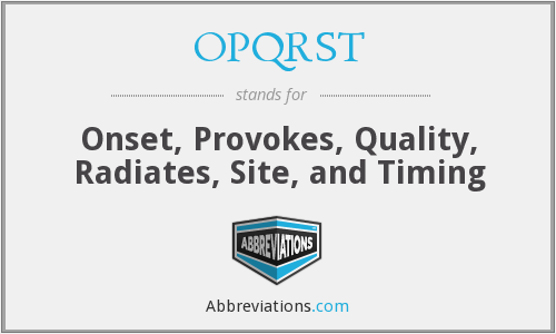 OPQRST - Onset, Provokes, Quality, Radiates, Site, and Timing
