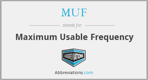 MUF - Maximum Usable Frequency