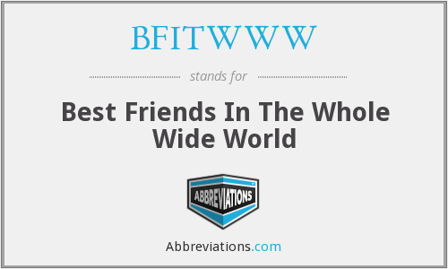 BFITWWW - Best Friends In The Whole Wide World