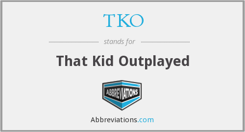 TKO - That Kid Outplayed