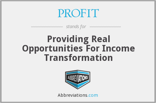 PROFIT - Providing Real Opportunities For Income Transformation