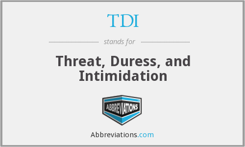 TDI - Threat, Duress, and Intimidation