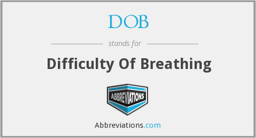 DOB - Difficulty Of Breathing