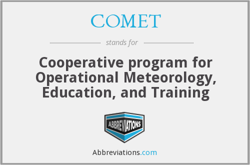 COMET - Cooperative program for Operational Meteorology, Education, and Training