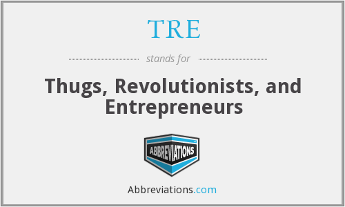 TRE - Thugs, Revolutionists, and Entrepreneurs