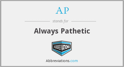 AP - Always Pathetic