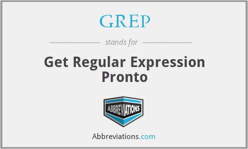 GREP - Get Regular Expression Pronto