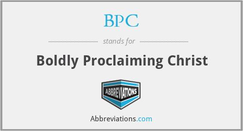 BPC - Boldly Proclaiming Christ