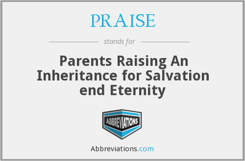 PRAISE - Parents Raising An Inheritance for Salvation end Eternity